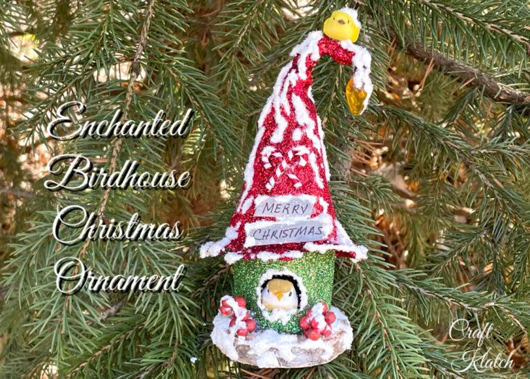 How to make an enchanted birdhouse Christmas ornament
